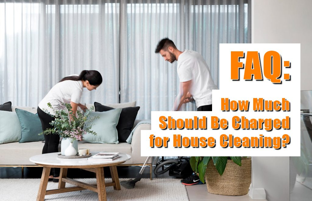 FAQ-How-Much-Should-Be-Charged-for-House-Cleaning