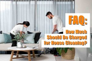 FAQ: How Much Should Be Charged for House Cleaning?