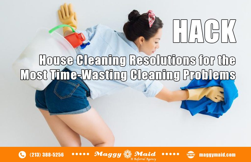 Unbelievable Cleaning Resolutions for the Most Time-Wasting Cleaning Problems